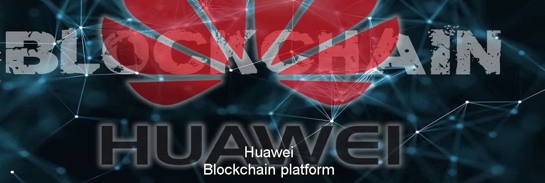 Huawei begins to develop Blockchain platform