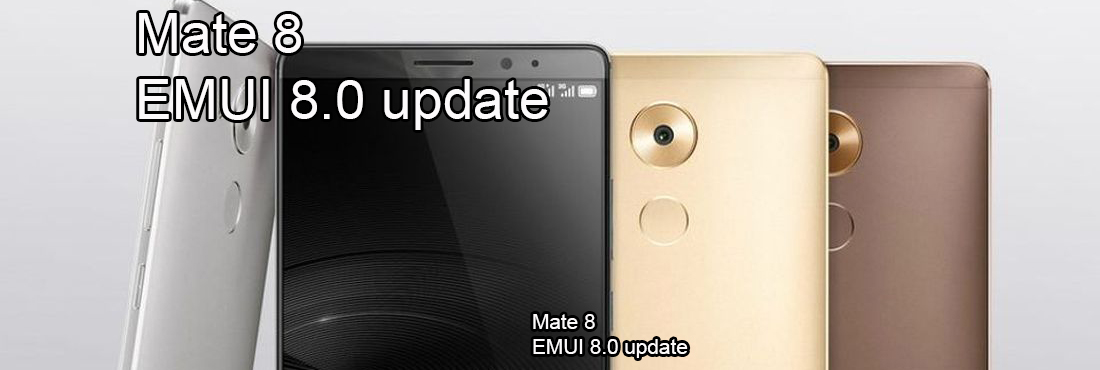 Huawei Mate 8 EMUI 8.0 update surprise