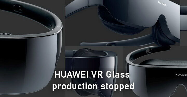 HUAWEI VR Glass production stopped