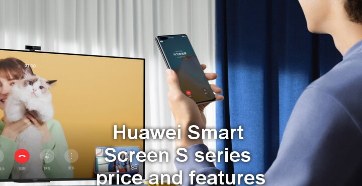 "Huawei launched the Smart Screen S series and smart home system S 55 "", S 65"", S 75 ""price and features"