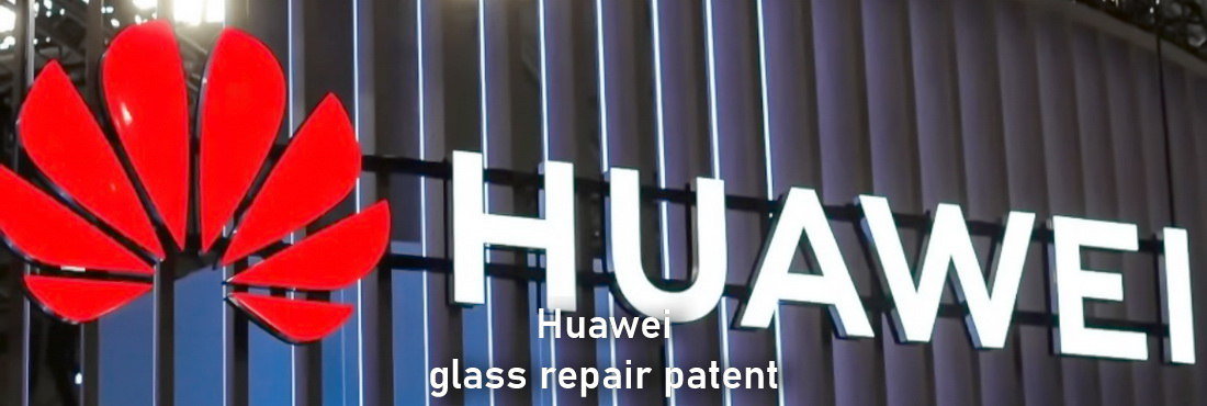 "New patent application from Huawei, ""a repair method and repair equipment for glass scratches"""