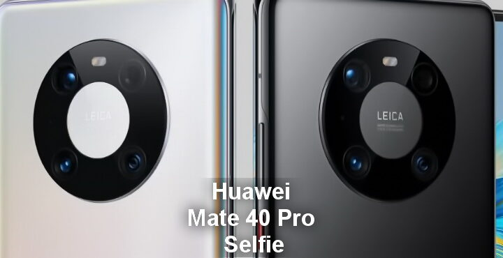 Huawei Mate 40 Pro ranks first in Selfie shots