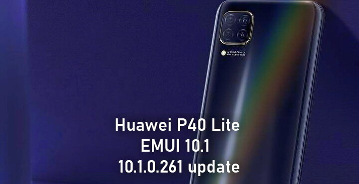 Huawei P40 Lite getting EMUI 10.1 version 10.1.0.261 update