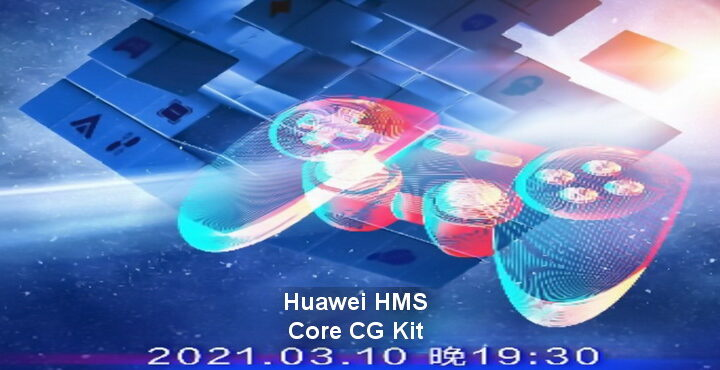 Huawei will host HMS Core CG Kit live broadcast on March 10