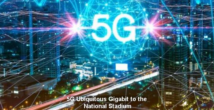 5G Ubiquitous Gigabit to the National Stadium