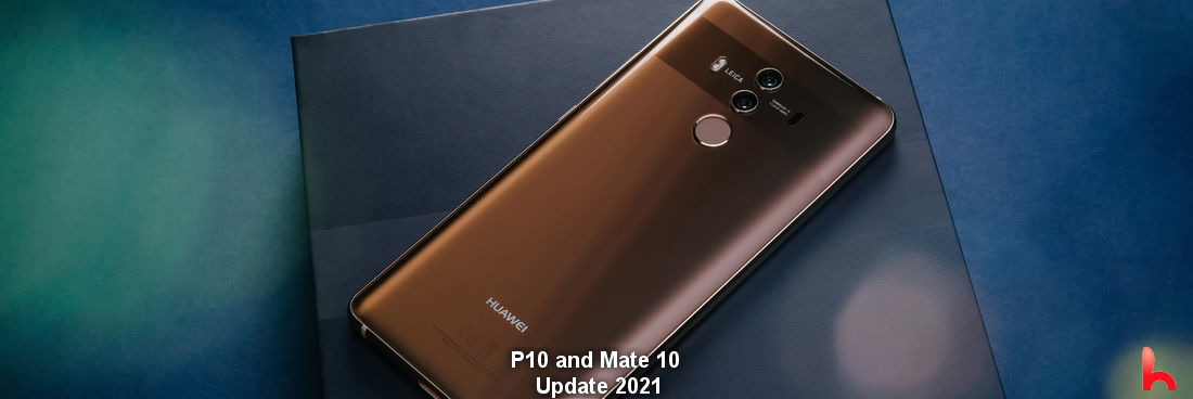 Huawei P10 and Mate 10 Update 2021