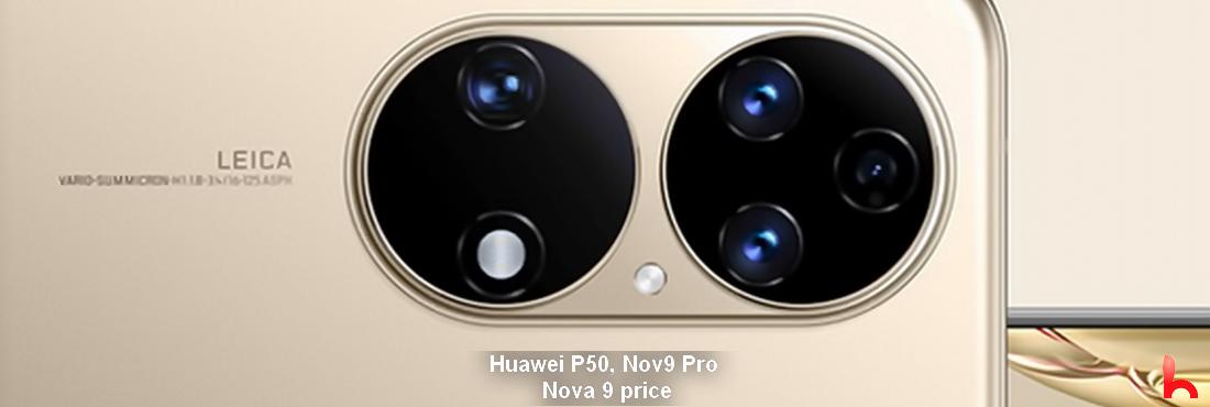 Huawei P50, Nova9 Pro, Nova 9 price and features. HarmonyOS new phones