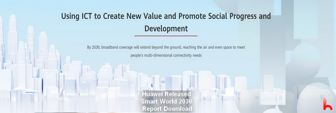 Huawei Released Smart World 2030 Report, you can download the reports