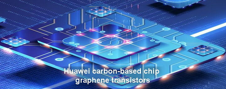 Huawei will produce carbon-based chip related to graphene transistors