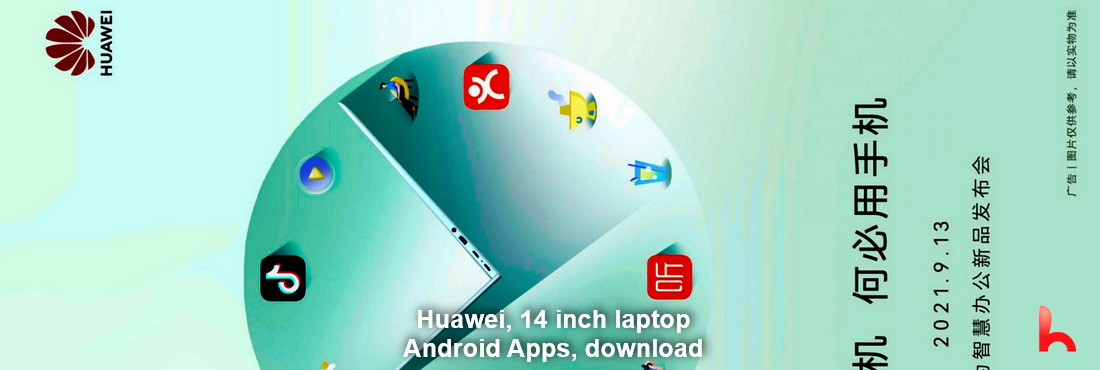 Huawei, 14 inch laptop that can run Android Apps, download the app